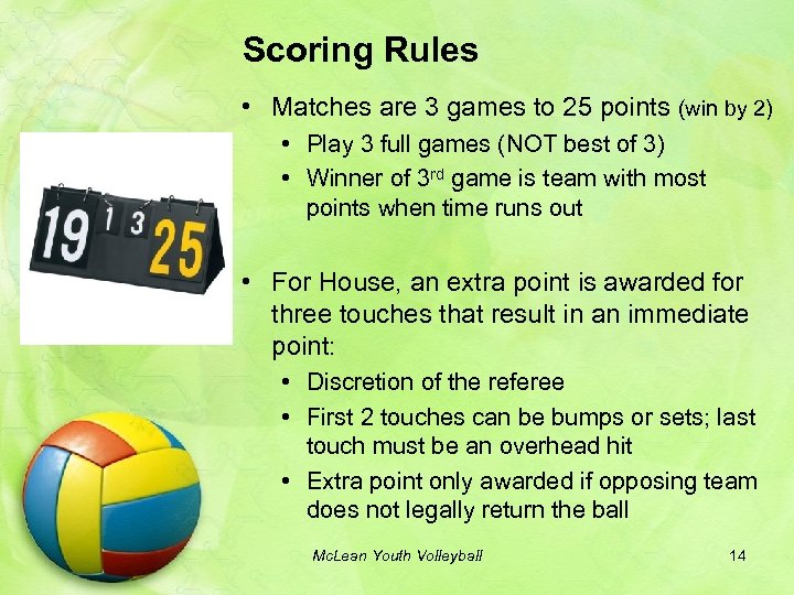 Scoring Rules • Matches are 3 games to 25 points (win by 2) •