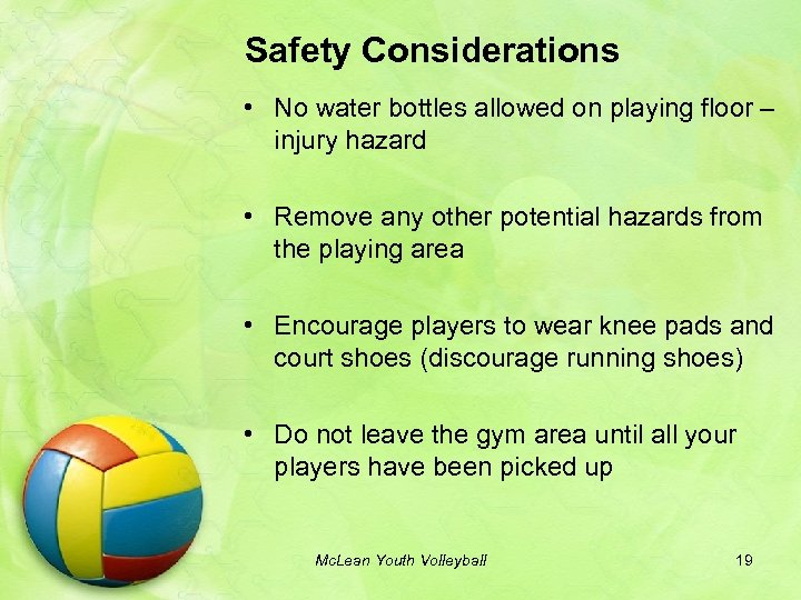 Safety Considerations • No water bottles allowed on playing floor – injury hazard •