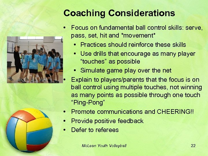 Coaching Considerations • Focus on fundamental ball control skills: serve, pass, set, hit and