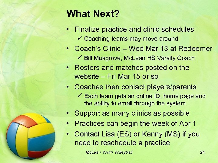 What Next? • Finalize practice and clinic schedules ü Coaching teams may move around
