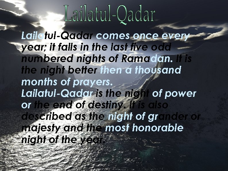 Lailatul-Qadar comes once every year; it falls in the last five odd numbered nights