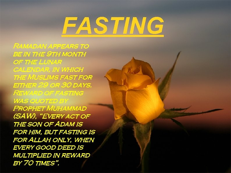 FASTING Ramadan appears to be in the 9 th month of the Lunar calendar,