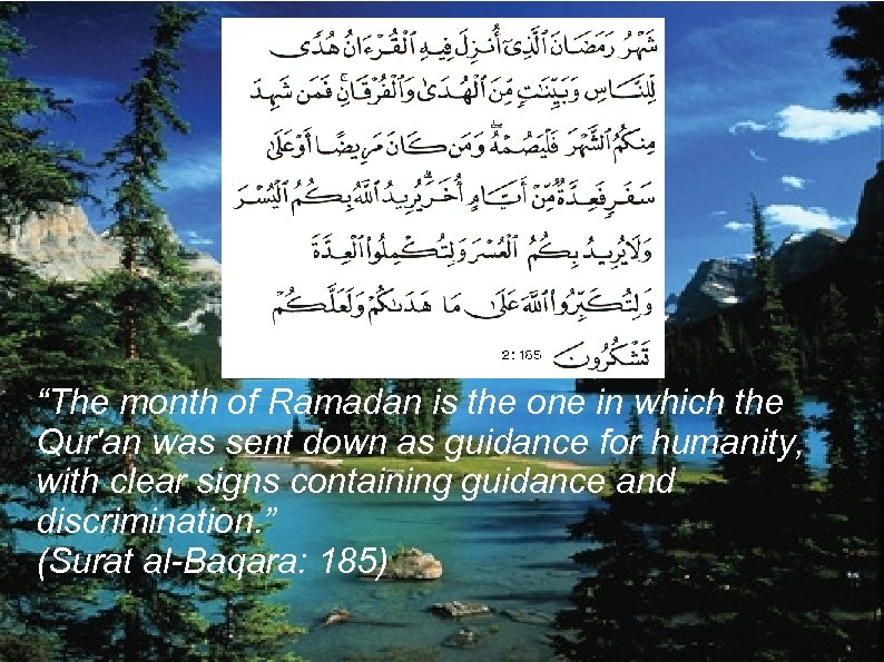 """The month of Ramadan is the one in which the Qur'an was sent down"