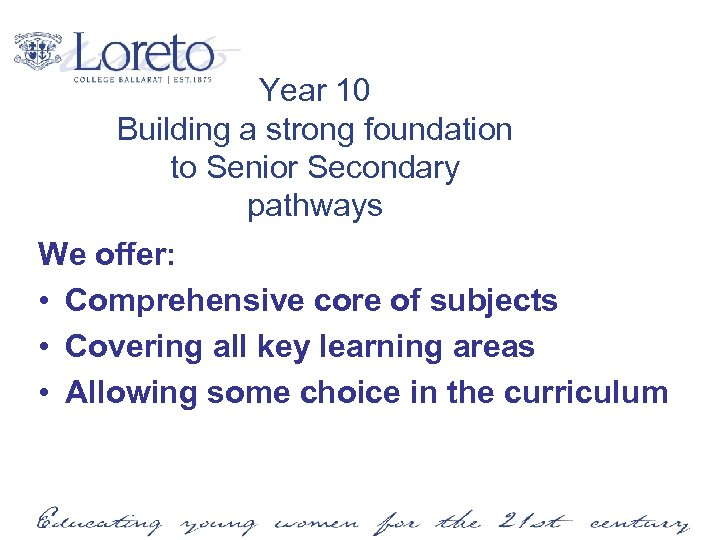 Year 10 Building a strong foundation to Senior Secondary pathways We offer: • Comprehensive