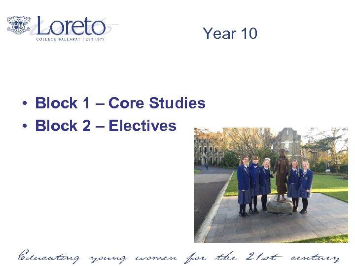 Year 10 • Block 1 – Core Studies • Block 2 – Electives