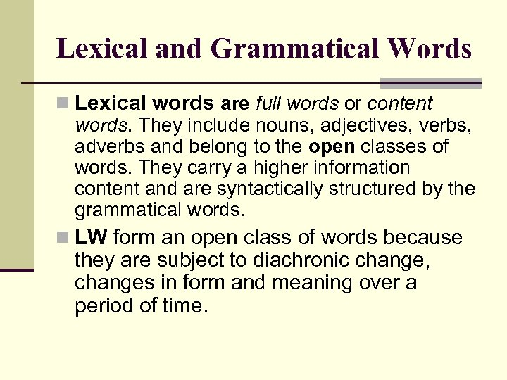 Lexical and Grammatical Words n Lexical words are full words or content words. They