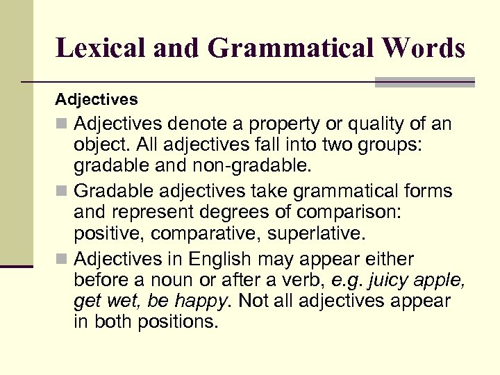 Lexical and Grammatical Words Adjectives n Adjectives denote a property or quality of an