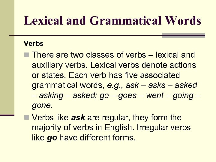 Lexical and Grammatical Words Verbs n There are two classes of verbs – lexical