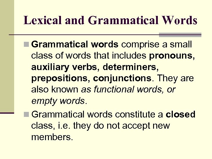 Lexical and Grammatical Words n Grammatical words comprise a small class of words that
