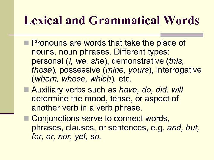 Lexical and Grammatical Words n Pronouns are words that take the place of nouns,