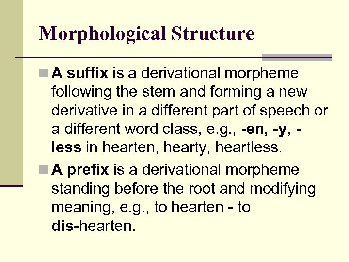 Morphological Structure n A suffix is a derivational morpheme following the stem and forming