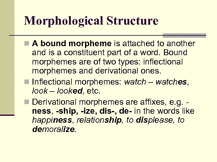 Morphological Structure n A bound morpheme is attached to another and is a constituent