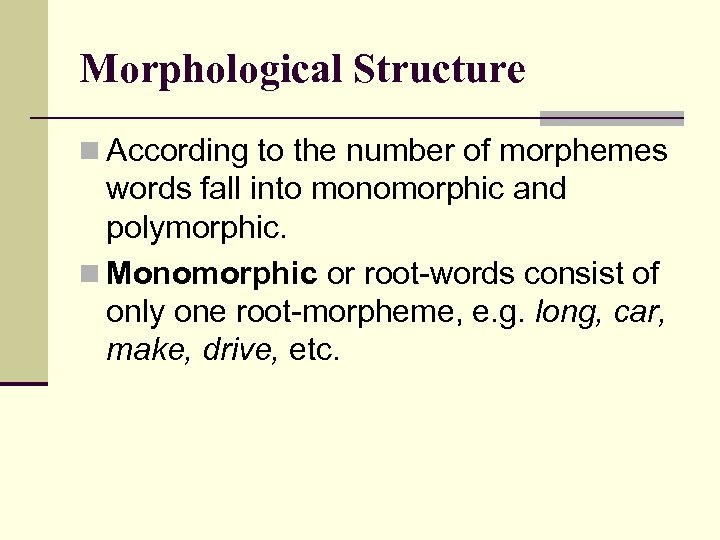 Morphological Structure n According to the number of morphemes words fall into monomorphic and