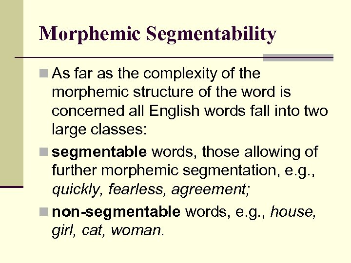Morphemic Segmentability n As far as the complexity of the morphemic structure of the