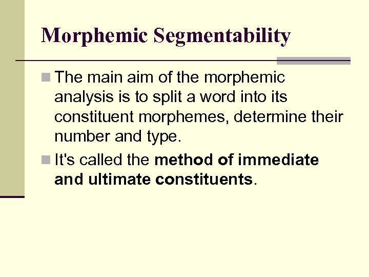 Morphemic Segmentability n The main aim of the morphemic analysis is to split a