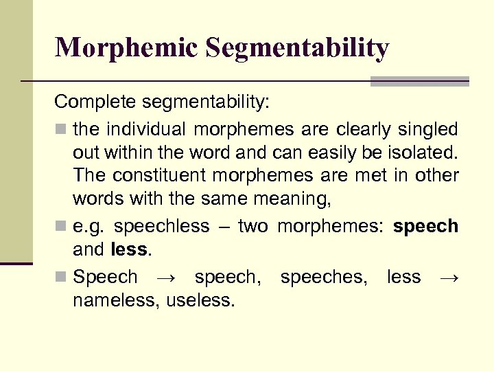 Morphemic Segmentability Complete segmentability: n the individual morphemes are clearly singled out within the