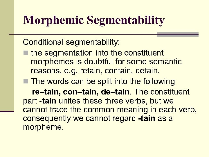 Morphemic Segmentability Conditional segmentability: n the segmentation into the constituent morphemes is doubtful for