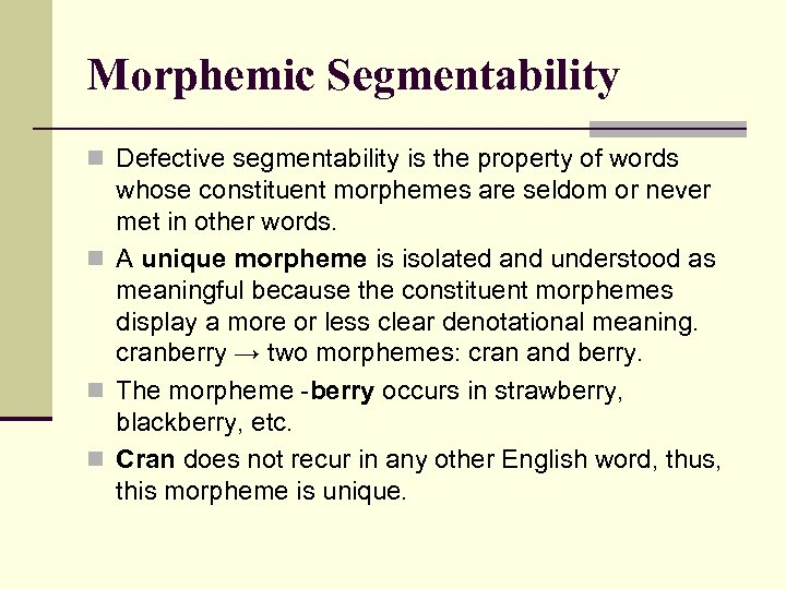 Morphemic Segmentability n Defective segmentability is the property of words whose constituent morphemes are