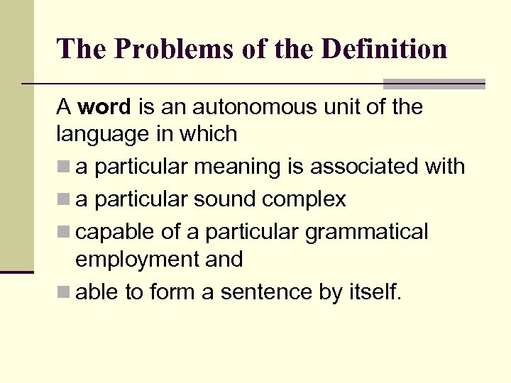The Problems of the Definition A word is an autonomous unit of the language