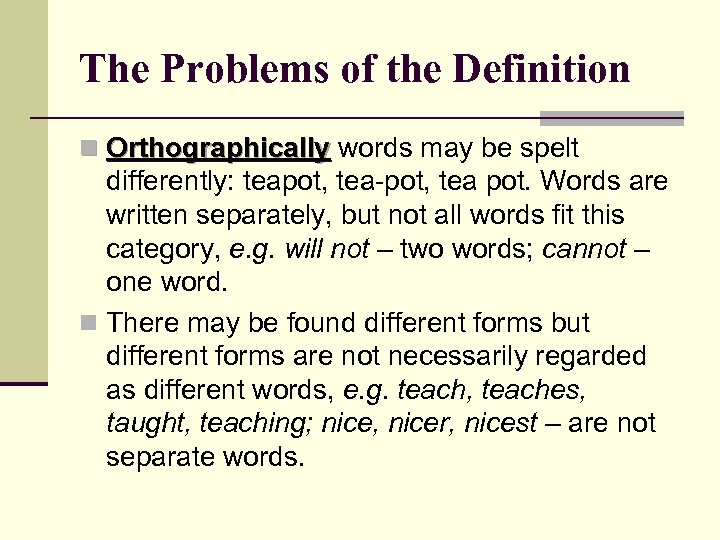 The Problems of the Definition n Orthographically words may be spelt differently: teapot, tea