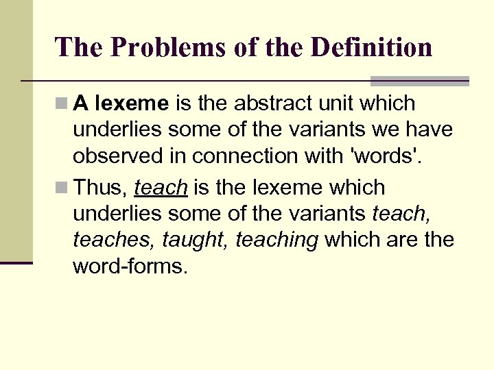 The Problems of the Definition n A lexeme is the abstract unit which underlies