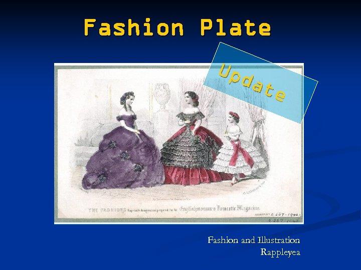 Fashion Plate Upd ate Fashion and Illustration Rappleyea