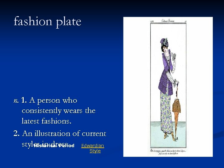 fashion plate n. 1. A person who consistently wears the latest fashions. 2. An