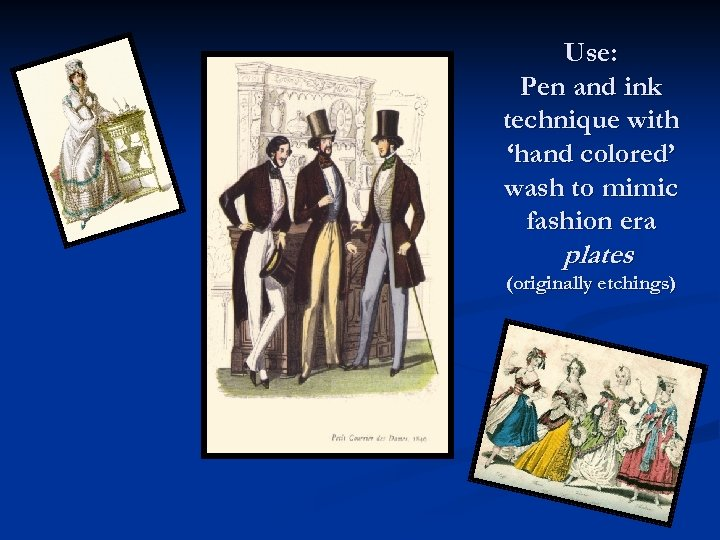 Use: Pen and ink technique with 'hand colored' wash to mimic fashion era plates