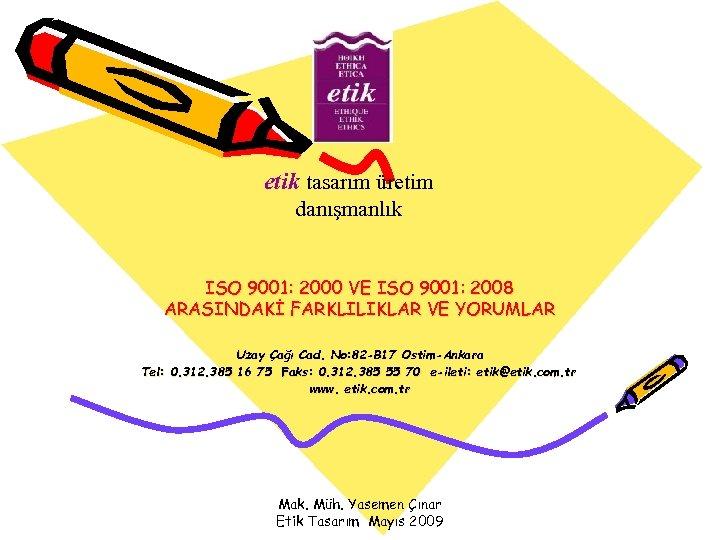 etik tasarım üretim danışmanlık ISO 9001: 2000 VE ISO 9001: 2008 ARASINDAKİ FARKLILIKLAR VE