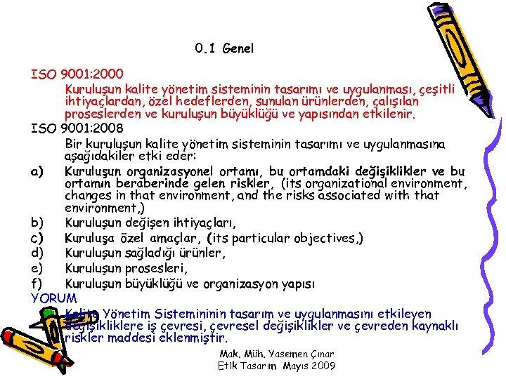0. 1 Genel ISO 9001: 2000 Kuruluşun kalite yönetim sisteminin tasarımı ve uygulanması, çeşitli