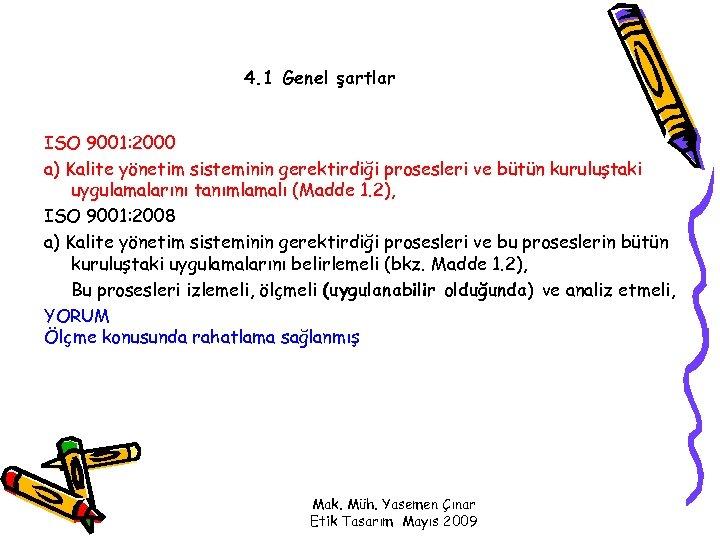 4. 1 Genel şartlar ISO 9001: 2000 a) Kalite yönetim sisteminin gerektirdiği prosesleri ve