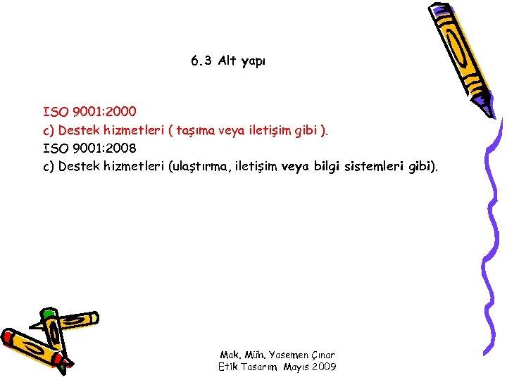 6. 3 Alt yapı ISO 9001: 2000 c) Destek hizmetleri ( taşıma veya iletişim