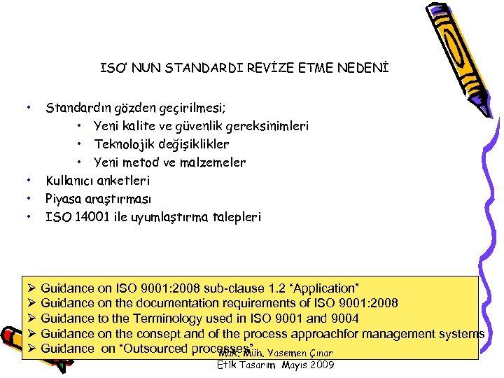 ISO' NUN STANDARDI REVİZE ETME NEDENİ • • Standardın gözden geçirilmesi; • Yeni kalite
