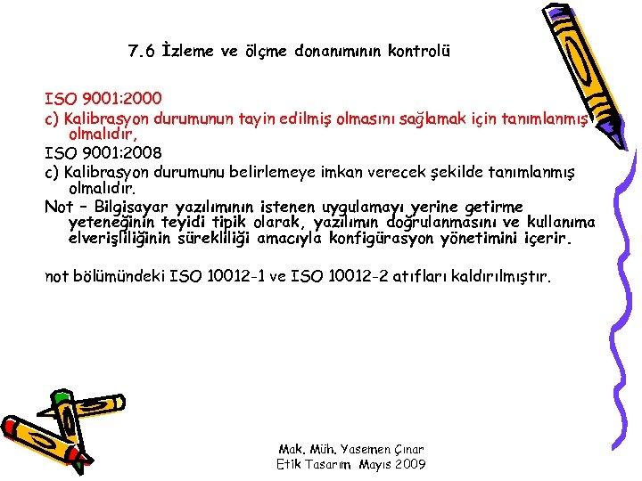 7. 6 İzleme ve ölçme donanımının kontrolü ISO 9001: 2000 c) Kalibrasyon durumunun tayin