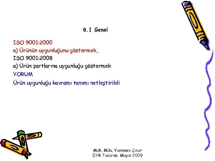8. 1 Genel ISO 9001: 2000 a) Ürünün uygunluğunu göstermek, ISO 9001: 2008 a)