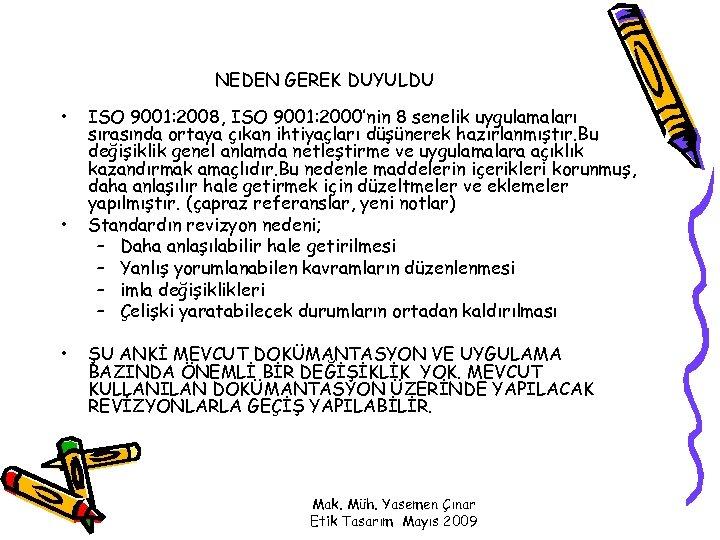 NEDEN GEREK DUYULDU • • • ISO 9001: 2008, ISO 9001: 2000'nin 8 senelik