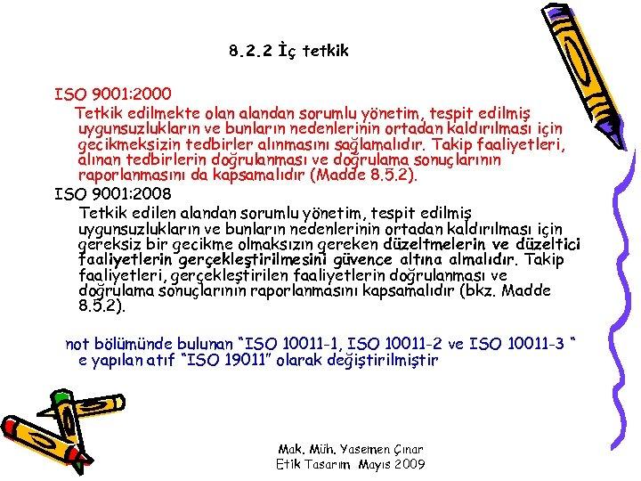 8. 2. 2 İç tetkik ISO 9001: 2000 Tetkik edilmekte olan alandan sorumlu yönetim,