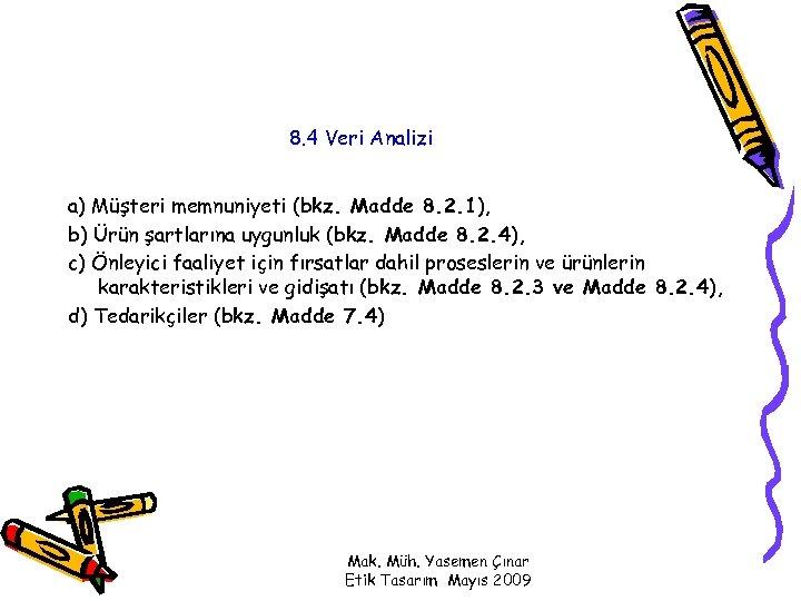 8. 4 Veri Analizi a) Müşteri memnuniyeti (bkz. Madde 8. 2. 1), b) Ürün