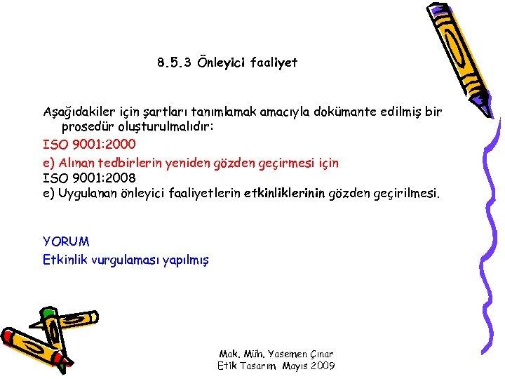 8. 5. 3 Önleyici faaliyet Aşağıdakiler için şartları tanımlamak amacıyla dokümante edilmiş bir prosedür