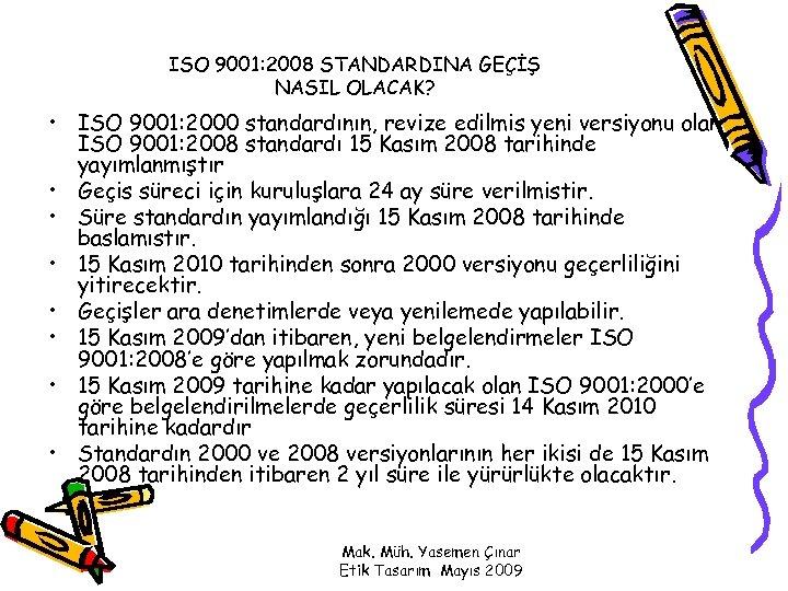 ISO 9001: 2008 STANDARDINA GEÇİŞ NASIL OLACAK? • ISO 9001: 2000 standardının, revize edilmis