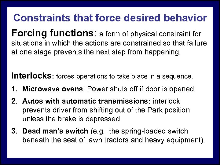 Constraints that force desired behavior Forcing functions: a form of physical constraint for situations