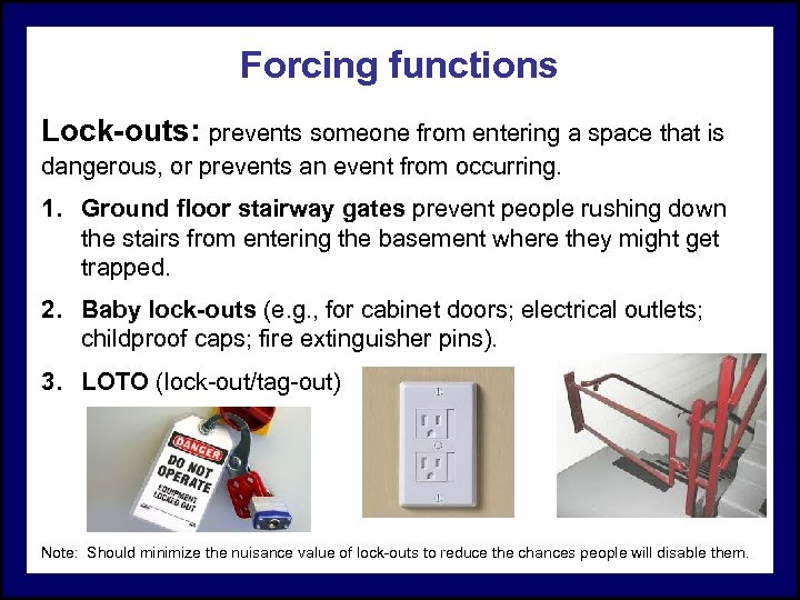Forcing functions Lock-outs: prevents someone from entering a space that is dangerous, or prevents
