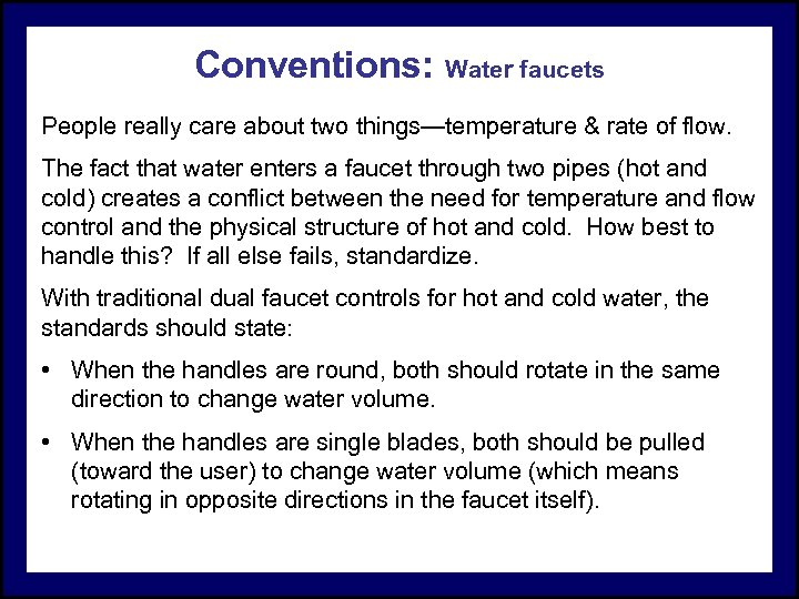 Conventions: Water faucets People really care about two things—temperature & rate of flow. The