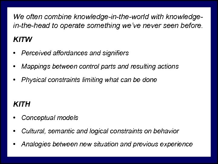 We often combine knowledge-in-the-world with knowledgein-the-head to operate something we've never seen before. KITW
