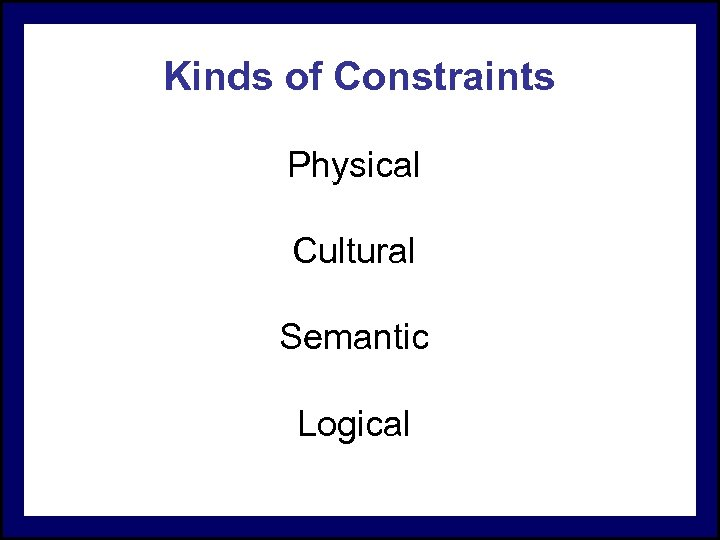 Kinds of Constraints Physical Cultural Semantic Logical
