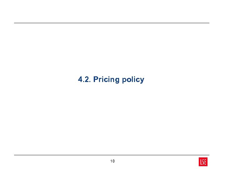 4. 2. Pricing policy 10