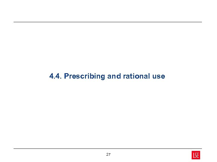 4. 4. Prescribing and rational use 27