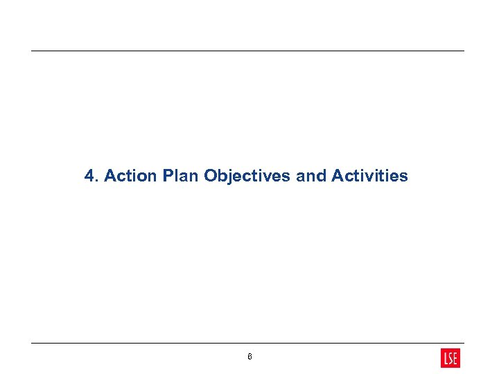 4. Action Plan Objectives and Activities 6