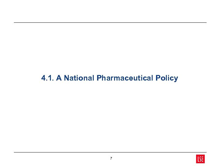 4. 1. A National Pharmaceutical Policy 7