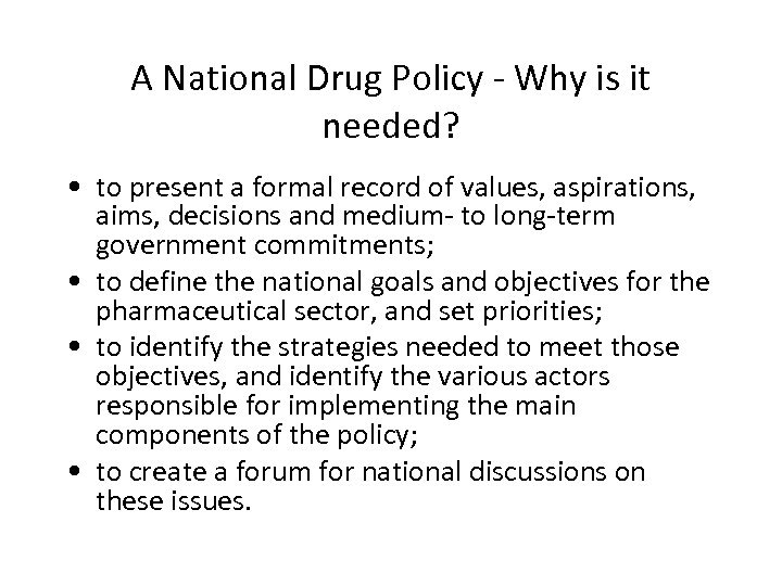 A National Drug Policy - Why is it needed? • to present a formal